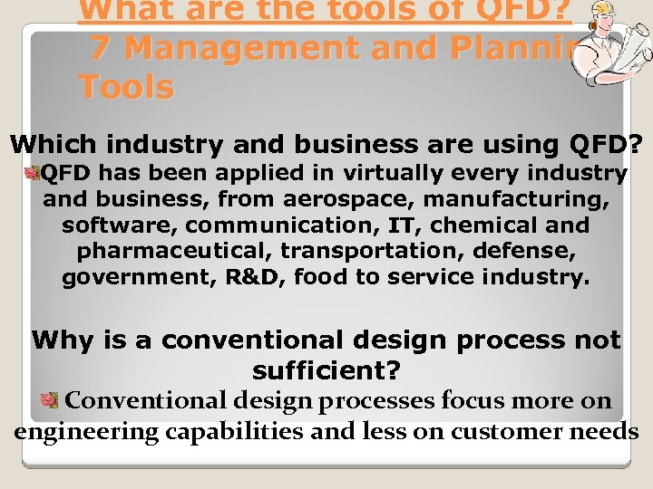 What are the tools of QFD? 7 Management and Planning Tools Which industry and