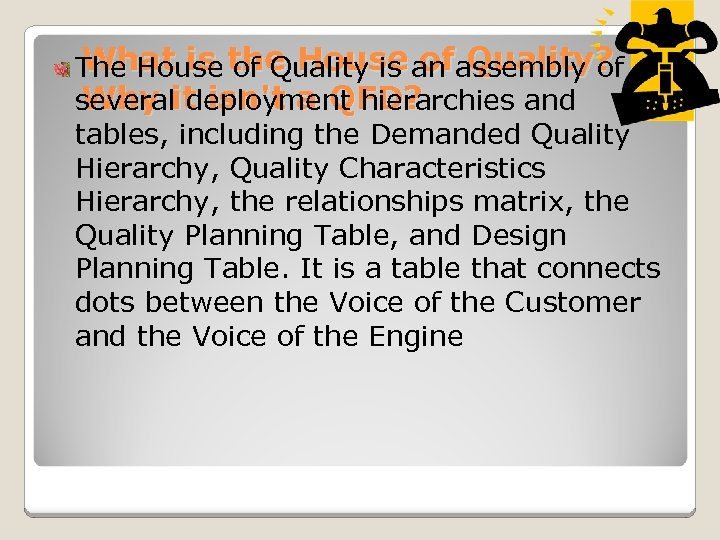 What is the House of Quality? The House of Quality is an assembly of