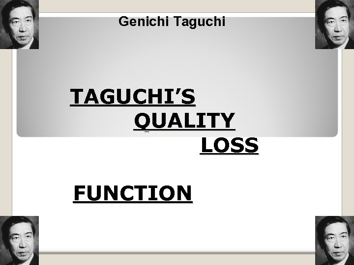 Genichi Taguchi TAGUCHI'S QUALITY LOSS FUNCTION