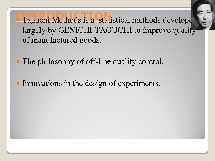 INTRODUCTION Taguchi Methods is a statistical methods developed largely by GENICHI TAGUCHI to improve