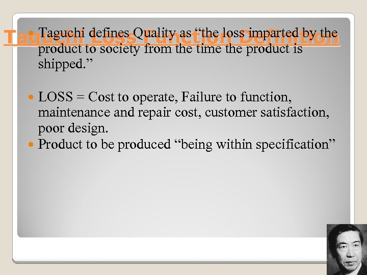 "Taguchi defines Quality as ""the loss imparted by the Taguchi Loss Function Definition"