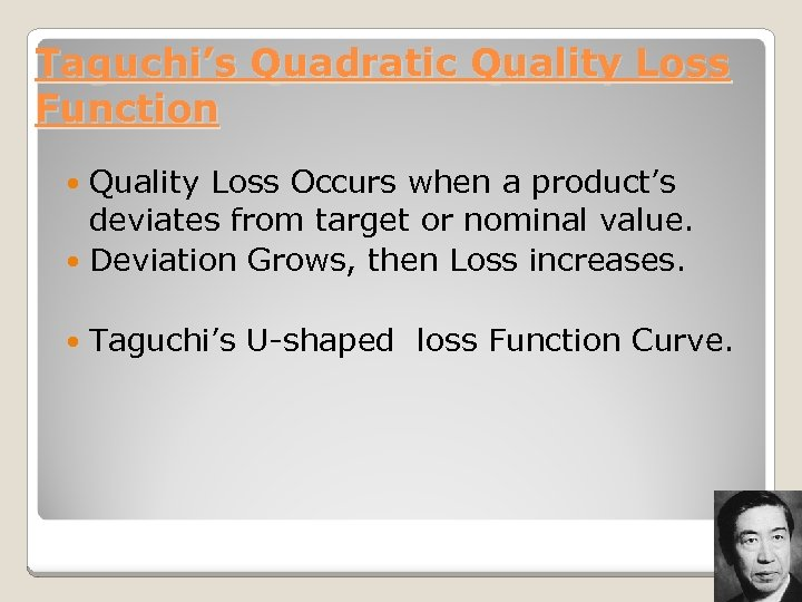 Taguchi's Quadratic Quality Loss Function Quality Loss Occurs when a product's deviates from target