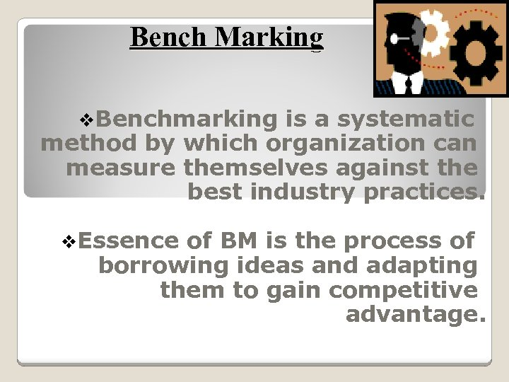 Bench Marking v. Benchmarking is a systematic method by which organization can measure themselves