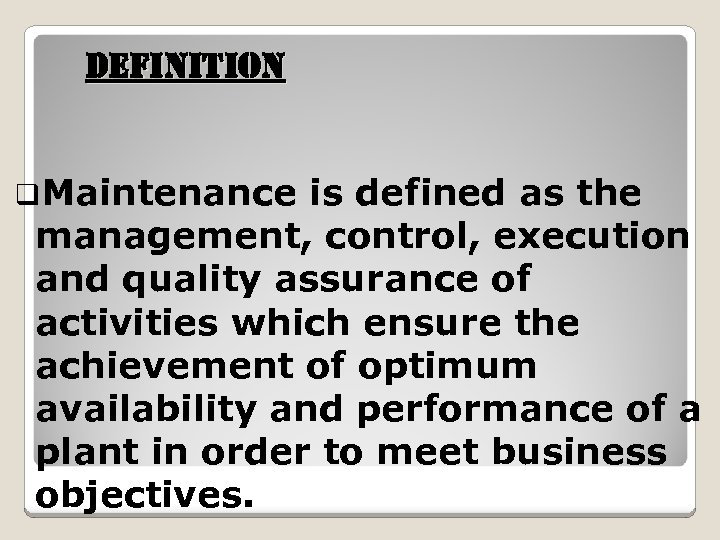definition q. Maintenance is defined as the management, control, execution and quality assurance of