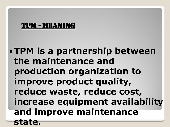 t. PM - Meaning TPM is a partnership between the maintenance and production organization