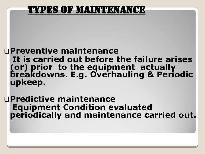 t. YPes of Maintenan. Ce q. Preventive maintenance It is carried out before the