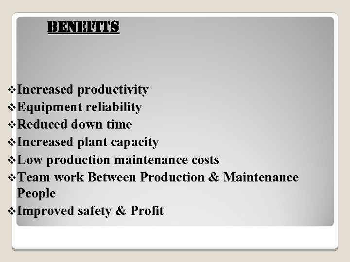 Benefits v. Increased productivity v. Equipment reliability v. Reduced down time v. Increased plant