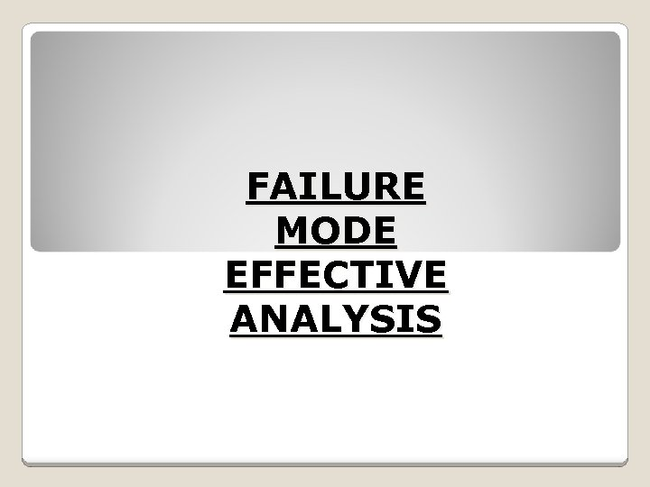 FAILURE MODE EFFECTIVE ANALYSIS