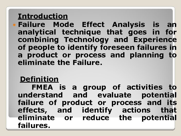 Introduction Failure Mode Effect Analysis is an analytical technique that goes in for combining