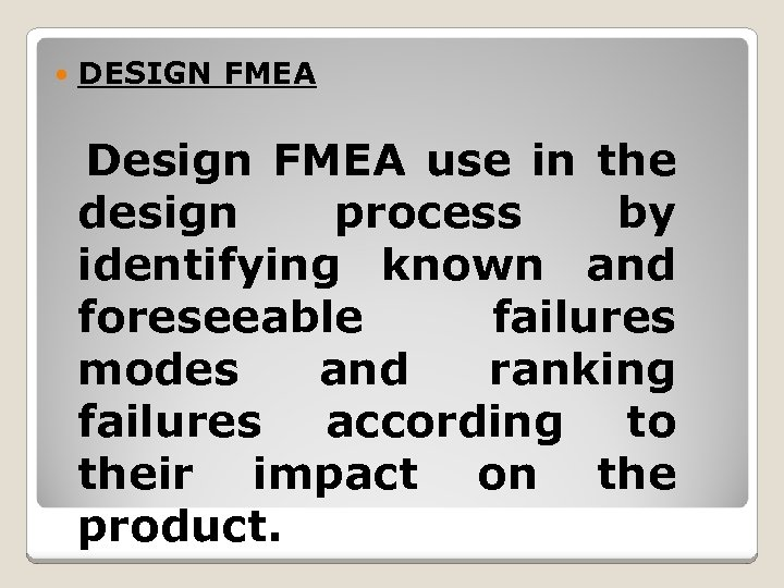 DESIGN FMEA Design FMEA use in the design process by identifying known and