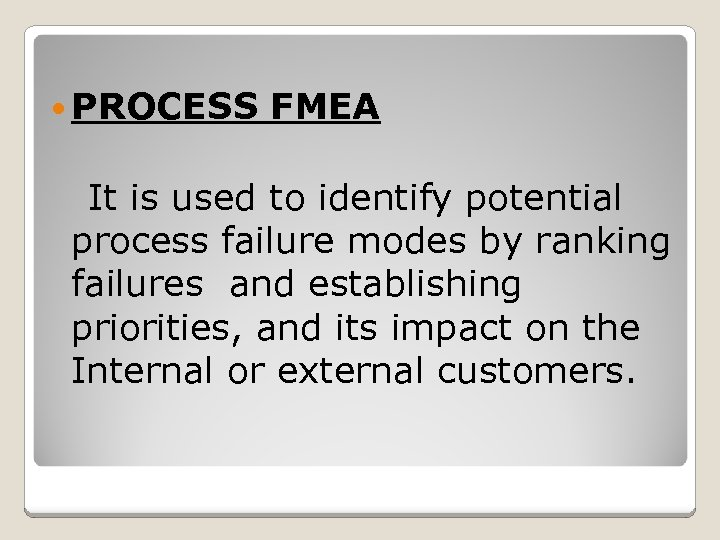 PROCESS FMEA It is used to identify potential process failure modes by ranking