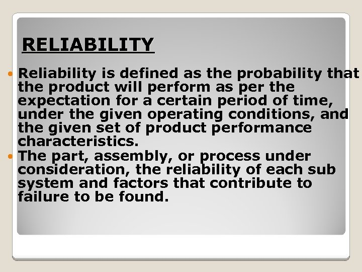 RELIABILITY Reliability is defined as the probability that the product will perform as per