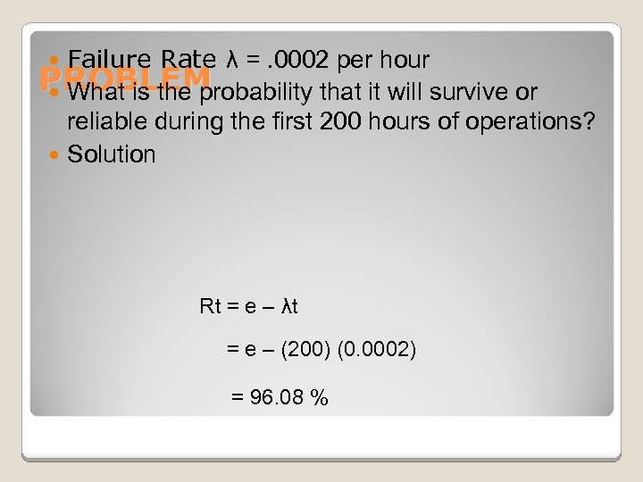 Failure Rate λ =. 0002 per hour PROBLEM What is the probability that it
