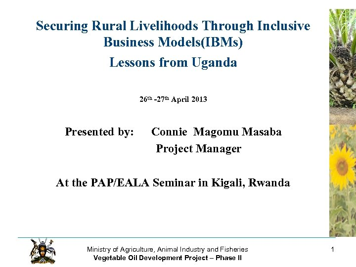 Securing Rural Livelihoods Through Inclusive Business Models(IBMs) Lessons from Uganda 26 th -27 th