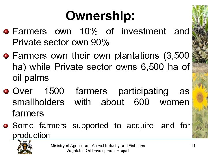 Ownership: Farmers own 10% of investment and Private sector own 90% Farmers own their