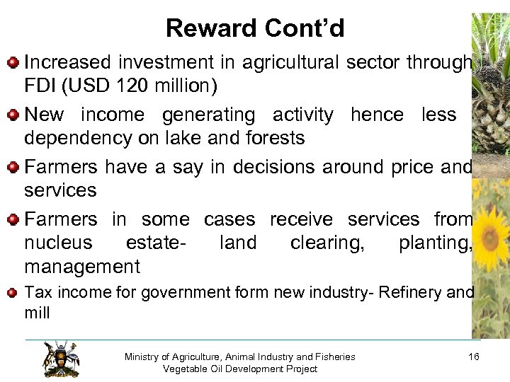 Reward Cont'd Increased investment in agricultural sector through FDI (USD 120 million) New income