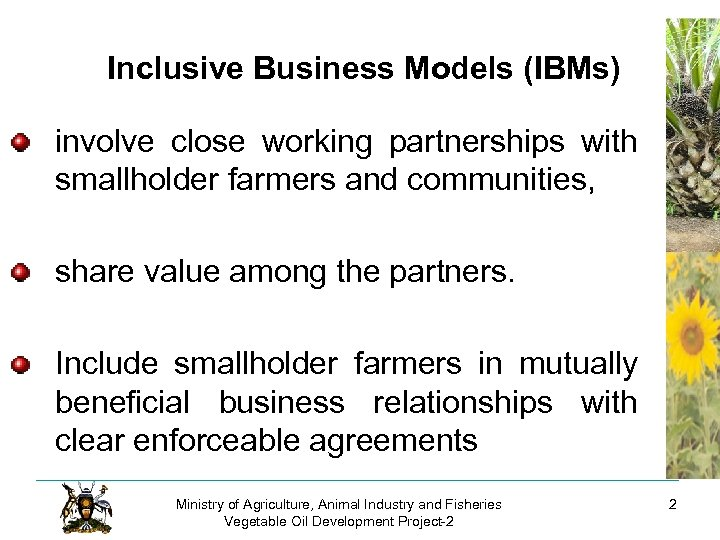 Inclusive Business Models (IBMs) involve close working partnerships with smallholder farmers and communities, share
