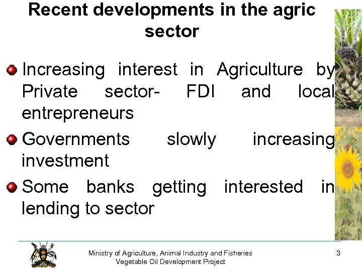 Recent developments in the agric sector Increasing interest in Agriculture by Private sector- FDI