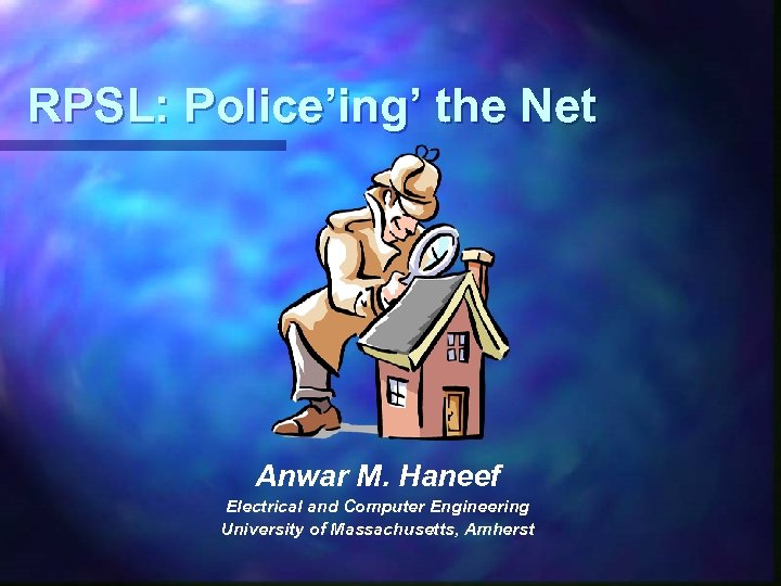 RPSL: Police'ing' the Net Anwar M. Haneef Electrical and Computer Engineering University of Massachusetts,