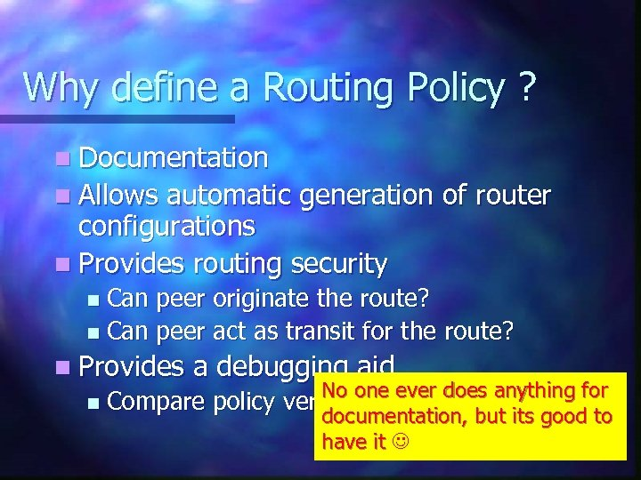 Why define a Routing Policy ? n Documentation n Allows automatic generation of router