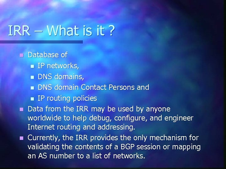 IRR – What is it ? Database of n IP networks, n DNS domain