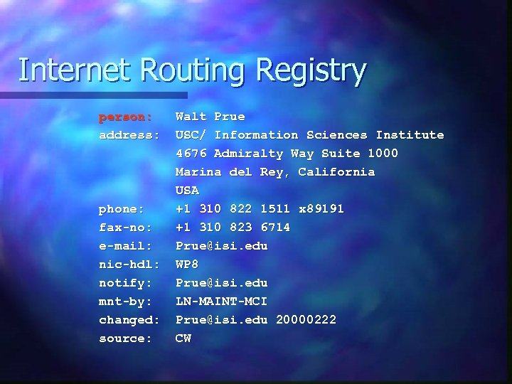 Internet Routing Registry person: address: phone: fax-no: e-mail: nic-hdl: notify: mnt-by: changed: source: Walt