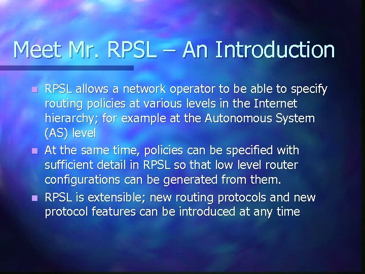 Meet Mr. RPSL – An Introduction RPSL allows a network operator to be able