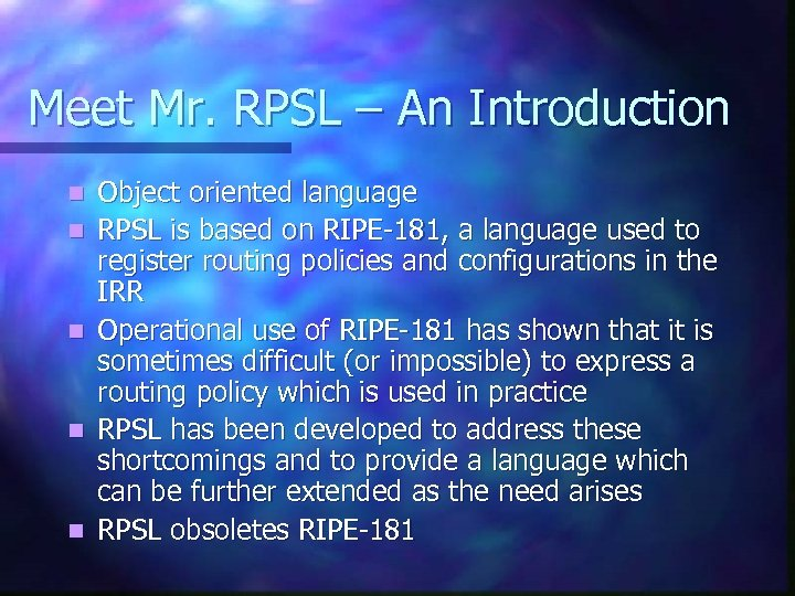 Meet Mr. RPSL – An Introduction n n Object oriented language RPSL is based