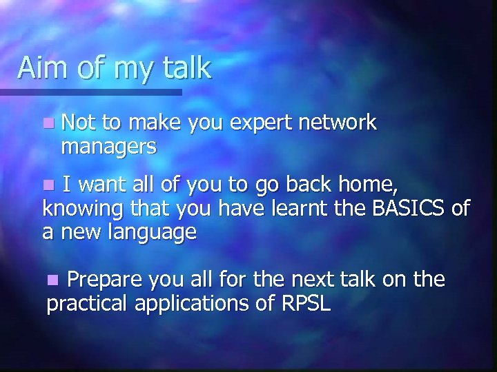 Aim of my talk n Not to make you expert network managers I want