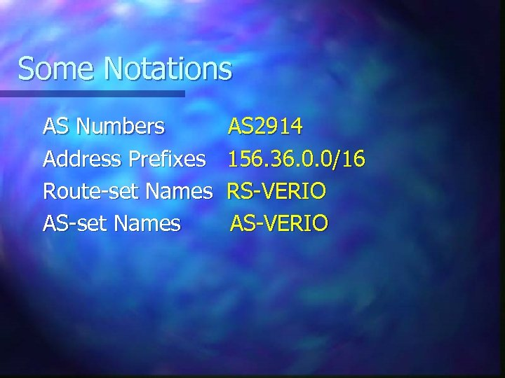 Some Notations AS Numbers Address Prefixes Route-set Names AS 2914 156. 36. 0. 0/16