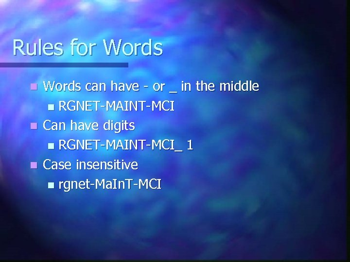 Rules for Words can have - or _ in the middle n RGNET-MAINT-MCI n