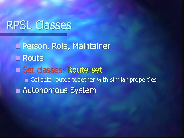 RPSL Classes n Person, Role, Maintainer n Route n Set n classes: Route-set Collects
