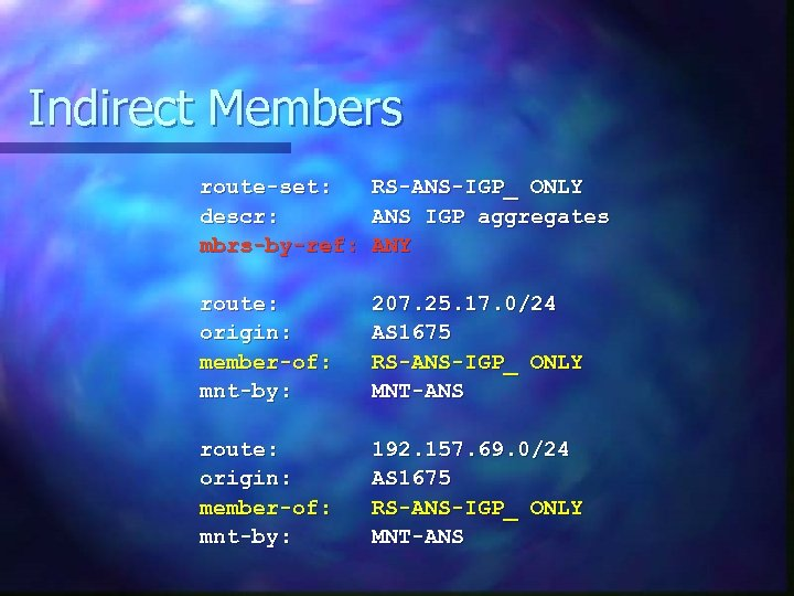 Indirect Members route-set: descr: mbrs-by-ref: RS-ANS-IGP_ ONLY ANS IGP aggregates ANY route: origin: member-of: