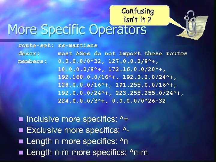 Confusing isn't it ? More Specific Operators route-set: descr: members: n n rs-martians most