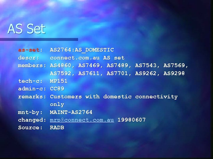 AS Set as-set: descr: members: tech-c: admin-c: remarks: mnt-by: changed: Source: AS 2764: AS_DOMESTIC