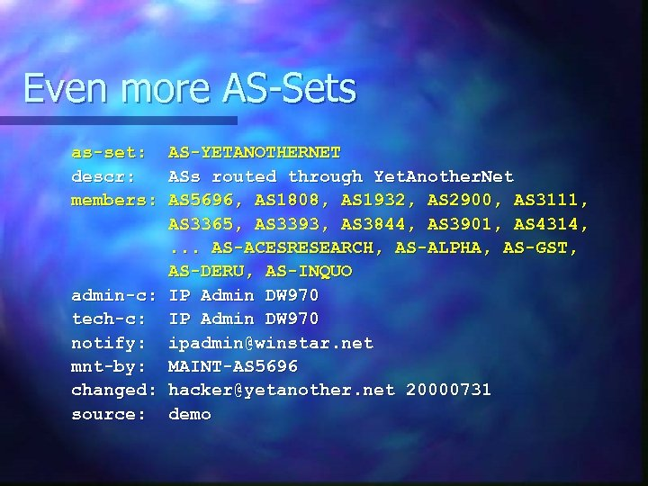 Even more AS-Sets as-set: descr: members: AS-YETANOTHERNET ASs routed through Yet. Another. Net AS