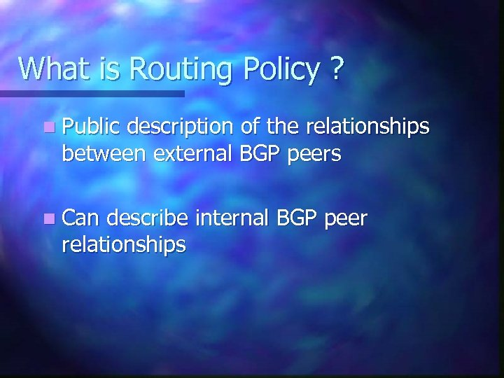 What is Routing Policy ? n Public description of the relationships between external BGP