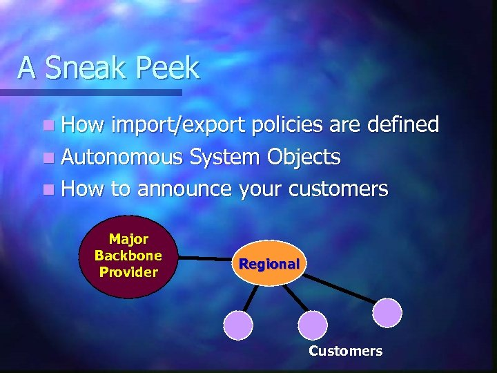 A Sneak Peek n How import/export policies are defined n Autonomous System Objects n