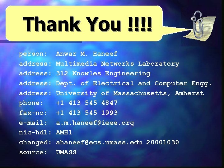 Thank You !!!! person: address: phone: fax-no: e-mail: nic-hdl: changed: source: Anwar M. Haneef