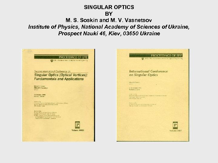 SINGULAR OPTICS BY M. S. Soskin and M. V. Vasnetsov Institute of Physics, National