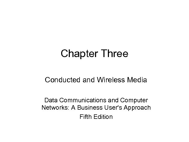 Chapter Three Conducted and Wireless Media Data Communications and Computer Networks: A Business User's