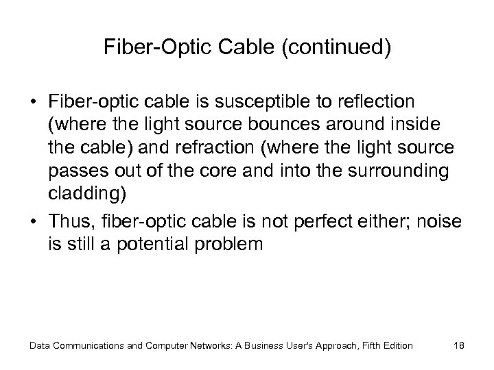 Fiber-Optic Cable (continued) • Fiber-optic cable is susceptible to reflection (where the light source