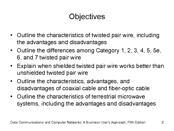 Objectives • Outline the characteristics of twisted pair wire, including the advantages and disadvantages