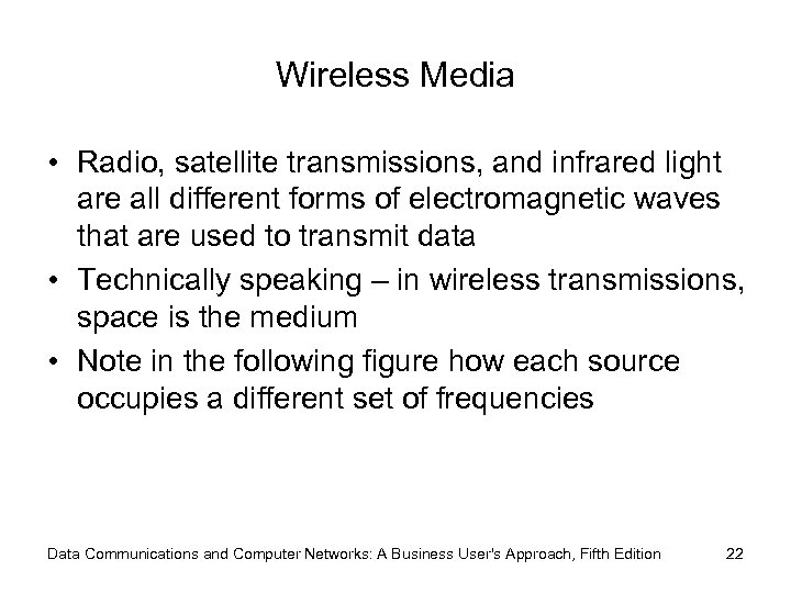 Wireless Media • Radio, satellite transmissions, and infrared light are all different forms of