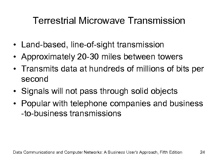 Terrestrial Microwave Transmission • Land-based, line-of-sight transmission • Approximately 20 -30 miles between towers