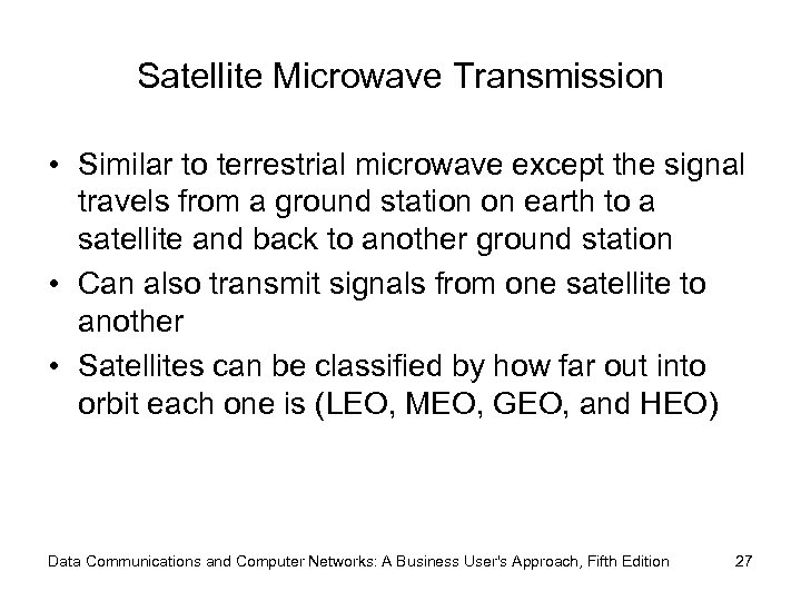 Satellite Microwave Transmission • Similar to terrestrial microwave except the signal travels from a