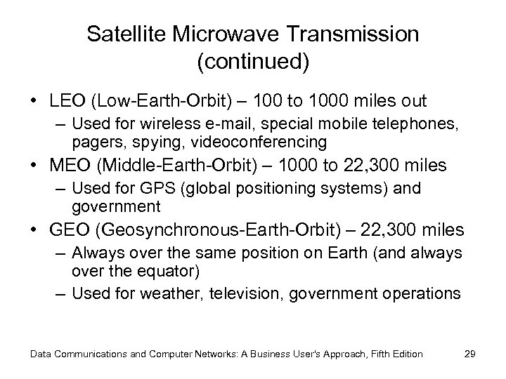 Satellite Microwave Transmission (continued) • LEO (Low-Earth-Orbit) – 100 to 1000 miles out –
