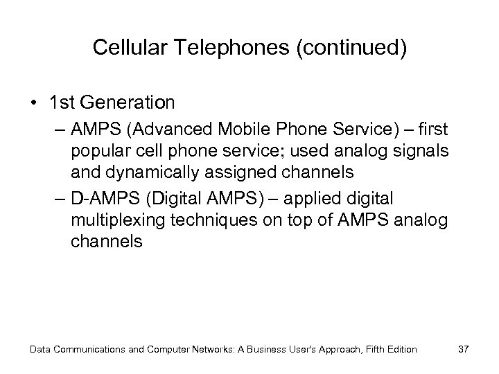 Cellular Telephones (continued) • 1 st Generation – AMPS (Advanced Mobile Phone Service) –