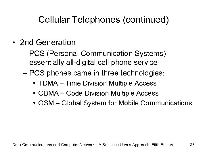 Cellular Telephones (continued) • 2 nd Generation – PCS (Personal Communication Systems) – essentially
