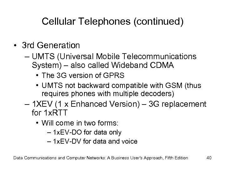 Cellular Telephones (continued) • 3 rd Generation – UMTS (Universal Mobile Telecommunications System) –